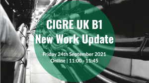 CIGRE UK B1 Work Update
